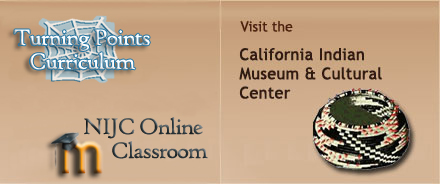 Turning points curriculum, NIJC Online classroom, Visit the California Indian Museum & Cultural Center